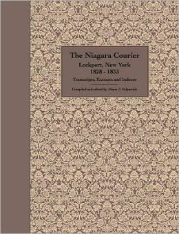 The Niagara Courier Lockport, New York 1828-1833 Transcripts, Extracts and Indexes: Transcripts and Extracts of Articles Selected from Twenty Editions
