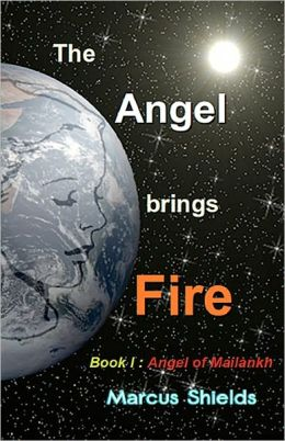 The Angel Brings Fire: Book 1: Angel of Mailankh