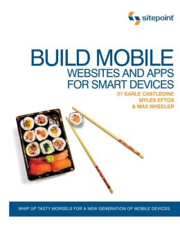 Build Mobile Websites and Apps for Smart Devices: Develop Websites and Apps for Smart Devices