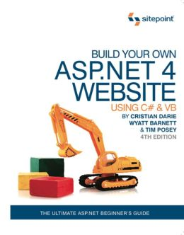 Build Your Own ASP.NET 4 Web Site Using C# & VB, 4th Edition: Using C# & VB