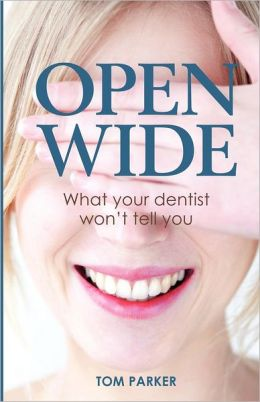 Open Wide: What Your Dentist Won't Tell You