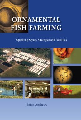 Ornamental Fish Farming: Operating Styles, Strategies and Facilities