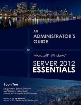 An Administrator's Guide to Microsoft® Windows® Server 2012 Essentials