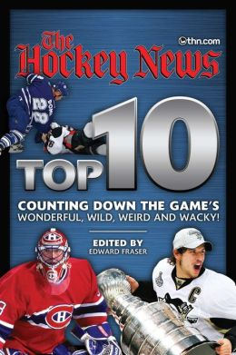 Hockey News Top 10: Counting Down the Game's Wonderful, Wild, Weird and Wacky!