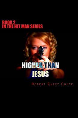 Higher Than Jesus