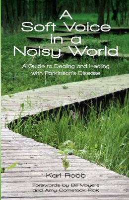 A Soft Voice in a Noisy World: A Guide to Dealing and Healing with Parkinson's Disease