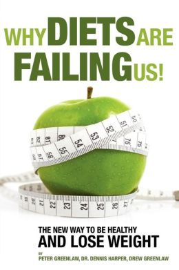 Why Diets Are Failing Us!: And What You Can Do To Get Healthy Now