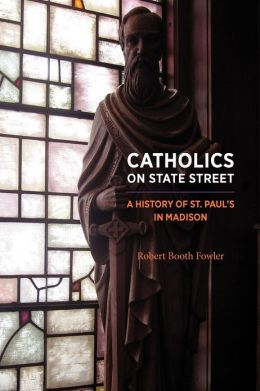 Catholics on State Street: A History of St. Paul's in Madison