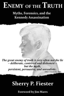 Enemy of the Truth: Myths, Forensics and the Kennedy Assassination