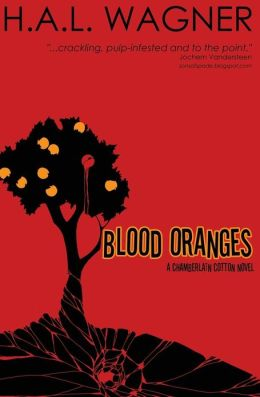 Blood Oranges: A Chamberlain Cotton Novel H.A.L. Wagner