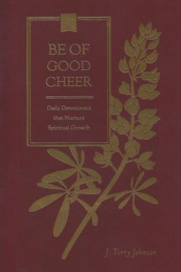 Be of Good Cheer: Daily Devotionals That Nurture Spiritual Growth