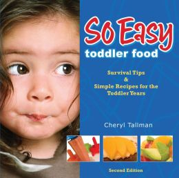 So Easy Toddler Food: Survival Tips & Simple Recipes for the Toddler Years
