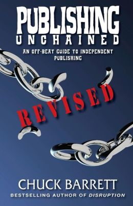 Publishing Unchained: An Off-Beat Guide to Independent Publishing
