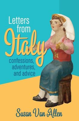 Letters From Italy: Confessions, Adventures, and Advice