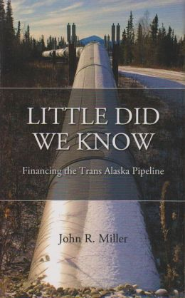 Little Did We Know: Financing the Trans Alaska Pipeline
