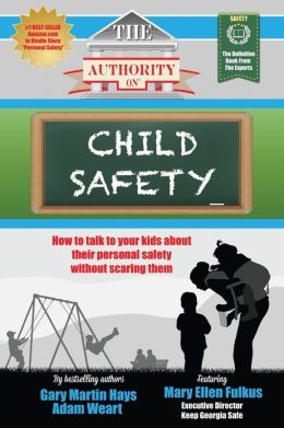 The Authority on Child Safety: How to Talk to Your Kids about Their Personal Safety Without Scaring Them