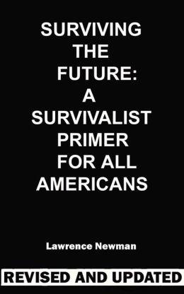 Surviving The Future: A Survivalist Primer For All Americans
