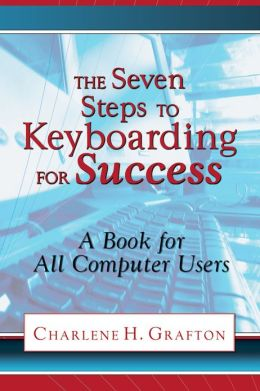 The Seven Steps to Keyboarding for Success: A Book for All Computer Users