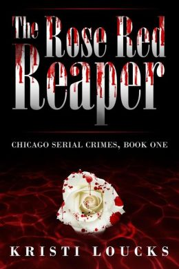 The Rose Red Reaper: Chicago Serial Crimes: Book One