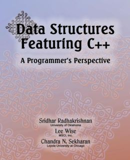 Data Structures Featuring C++ a Programmer's Perspective: Data Structures in C++