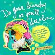 Book Cover Image. Title: Do Your Laundry or You'll Die Alone:  Advice Your Mom Would Give If She Thought You Were Listening, Author: Becky Blades