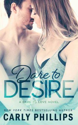 Dare to Desire (Dare to Love Series #2)