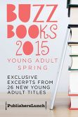 Buzz Books 2015: Young Adult Spring: Exclusive Excerpts from 26 New Young Adult Titles