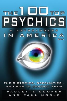 The 100 Top Psychics and Astrologers in America 2014: Their Stories, Specialties - And How to Contact Them