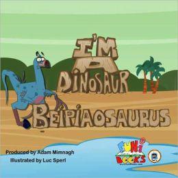 I'm a Dinosaur - Beipiaosaurus