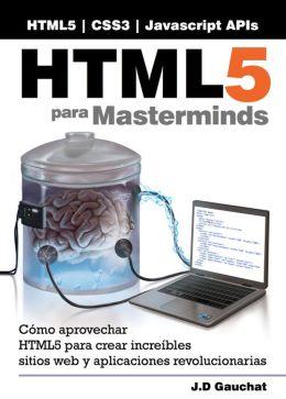 HTML5 para Masterminds: Cómo aprovechar HTML5 para crear increíbles sitios web