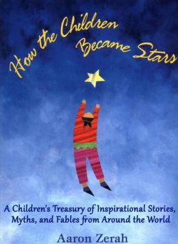 How the Children Became Stars: A Children's Treasury of Inspirational Stories, Myths, and Fables