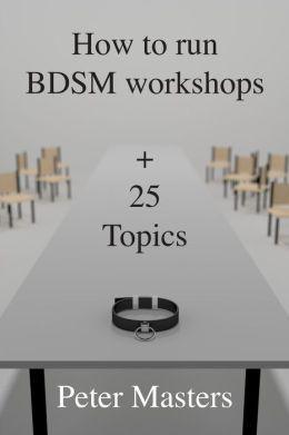 How to Run Bdsm Workshops Plus 25 Topics