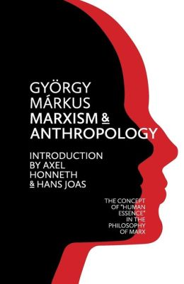 Marxism and Anthropology: The Concept of 'Human Essence' in the Philosophy of Marx