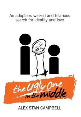 The Ugly One in the Middle: An Adoptee's Wicked and Witty Search for Identity and Love