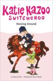 Book Cover Image. Title: Horsing Around (Katie Kazoo, Switcheroo Series #30), Author: Nancy Krulik