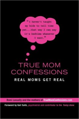 True Mom Confessions: Real Moms Get Real