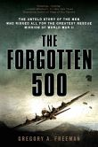 Gregory A. Freeman - The Forgotten 500: The Untold Story of the Men Who Risked All for the Greatest Rescue Mission of World War II
