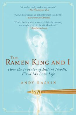 The Ramen King and I: How the Inventor of Instant Noodles Fixed My Love Life