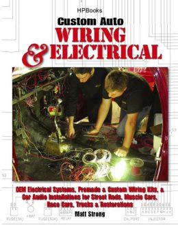 Custom Auto Wiring & Electrical HP1545: OEM Electrical Systems, Premade & Custom Wiring Kits, & CarAudio Installationsfor Street Rods, Muscle Cars, Race Cars, Trucks & Restorations