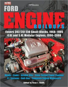Ford Engine Buildups HP1531: Covers 302/351 CID Small-Blocks, 1968-1995 4.6L and 5.4L Modular Engines, 1996-2008; Heads, Cams, Stroker Kits, Dyno-Tested Power Combos, F.I. Systems, Bolt-Ons, Complete Engine Makeovers