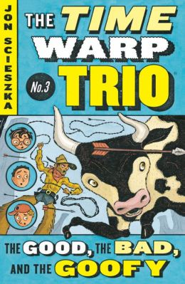 The Good, the Bad, and the Goofy (The Time Warp Trio Series #3)