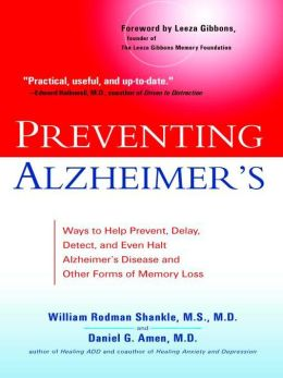 Preventing Alzheimer's: Ways to Help Prevent, Delay, Detect, and Even Halt Alzheimer's Disease and OtherForms of Memory Loss