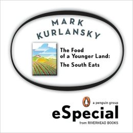 The Food of a Younger Land: The South Eats Delaware, Maryland, Washington, D.C., Virginia, West Virginia, The Carolinas,Georgia, Florida, Alabama, Mississippi, Tennessee, Kentucky, Arkansas