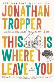 Book Cover Image. Title: This Is Where I Leave You:  A Novel, Author: Jonathan Tropper