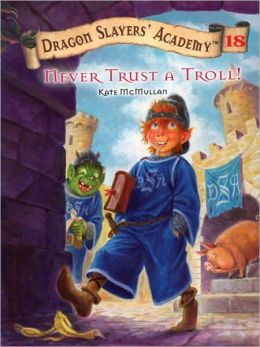 Never Trust a Troll! (Dragon Slayers' Academy Series #18)