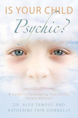 Is Your Child Psychic?: A Guide to Developing Your Child's Innate Abilities
