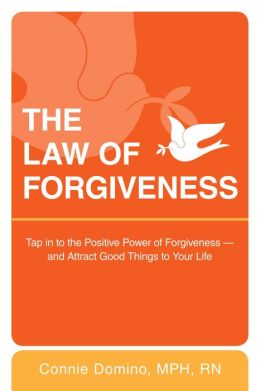 The Law of Forgiveness: Tap in to the Positive Power of Forgiveness--and Attract Good Things to YourLife