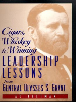 Cigars, Whiskey and Winning: Leadership Lessons from General Ulysses S. Grant
