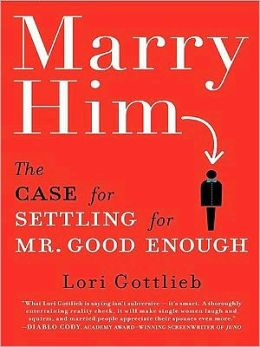 Marry Him: The Case for Settling for Mr. Good Enough