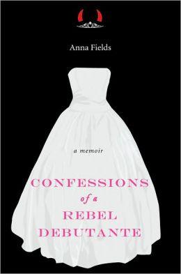 Confessions of a Rebel Debutante: A Memoir